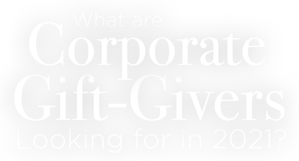 What are Corporate Gift-Givers Looking for in 2021?